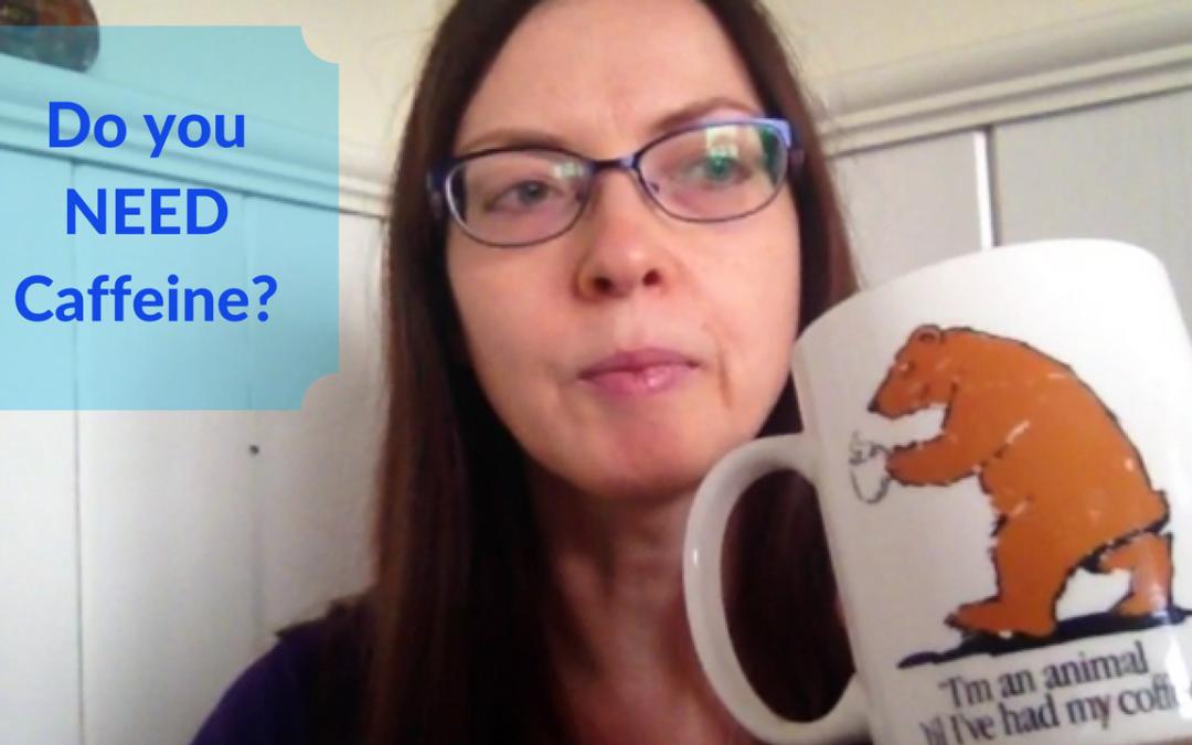 Do you NEED Caffeine?